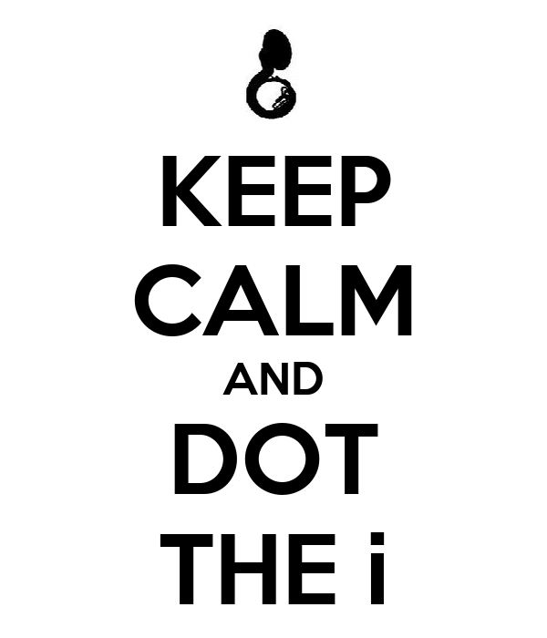KEEP CALM AND DOT THE i