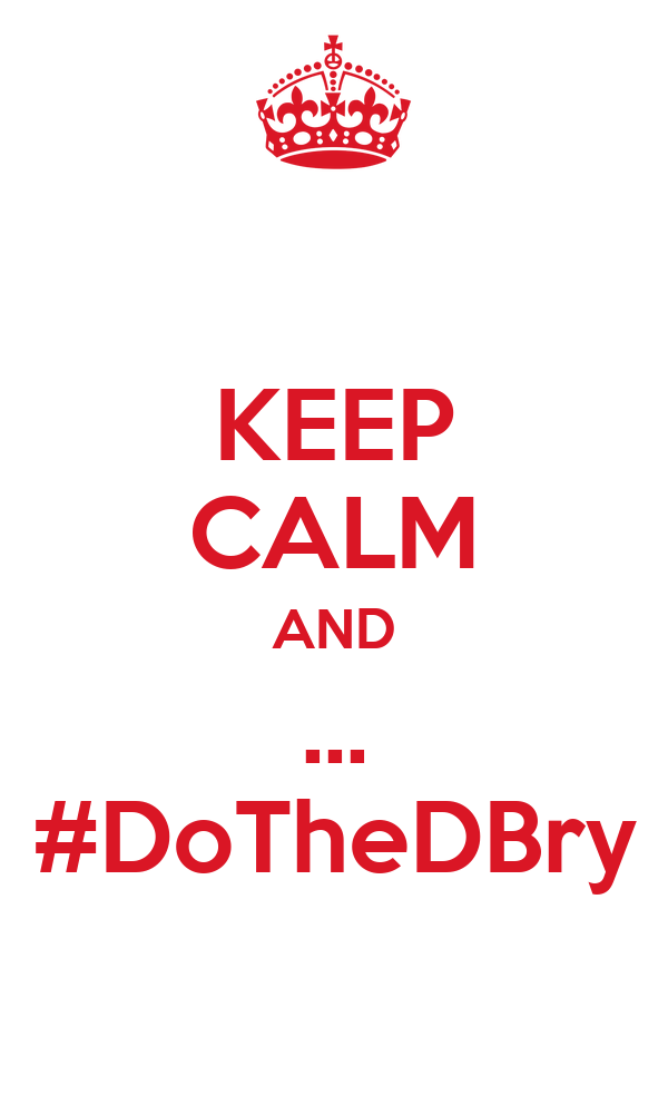 KEEP CALM AND ... #DoTheDBry