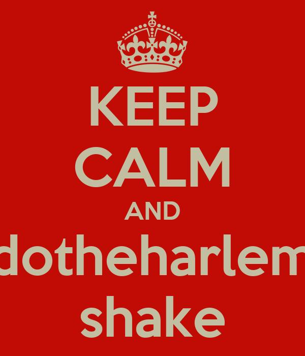 KEEP CALM AND dotheharlem shake