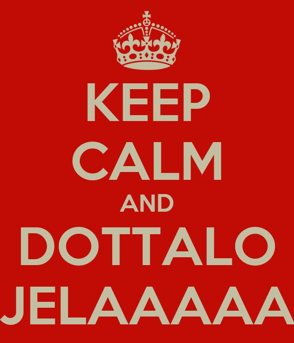 KEEP CALM AND DOTTALO JELAAAAA