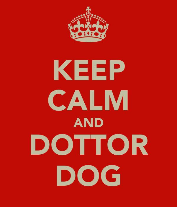 KEEP CALM AND DOTTOR DOG