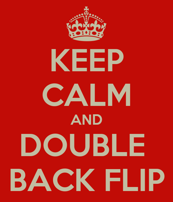 KEEP CALM AND DOUBLE  BACK FLIP