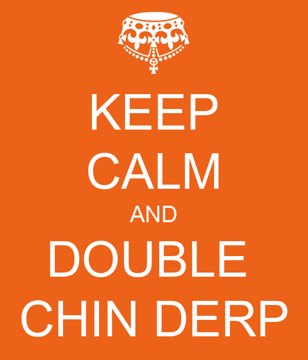 KEEP CALM AND DOUBLE  CHIN DERP