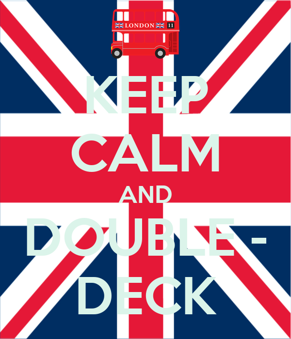 KEEP CALM AND DOUBLE - DECK