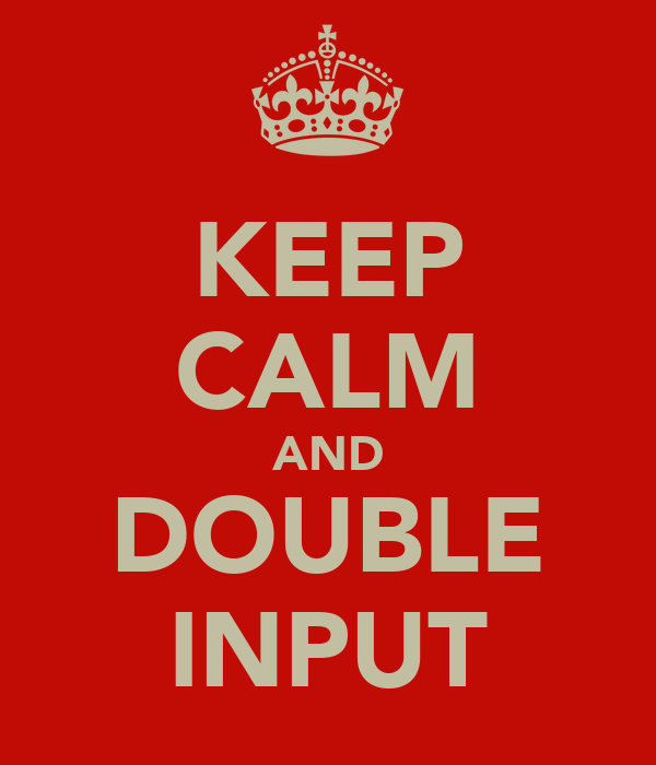 KEEP CALM AND DOUBLE INPUT