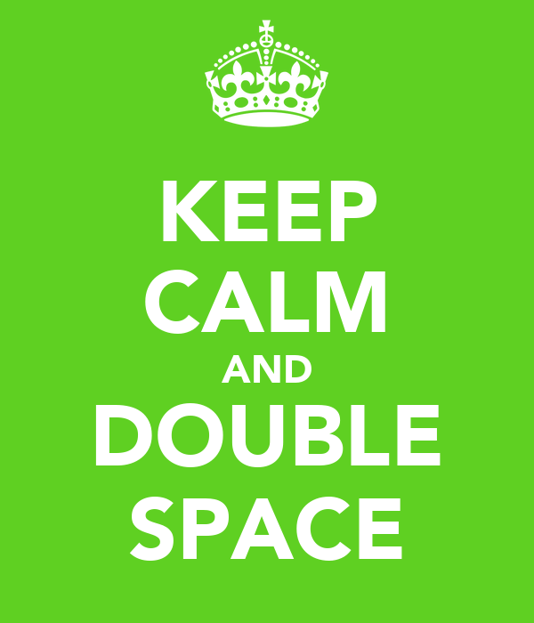 KEEP CALM AND DOUBLE SPACE