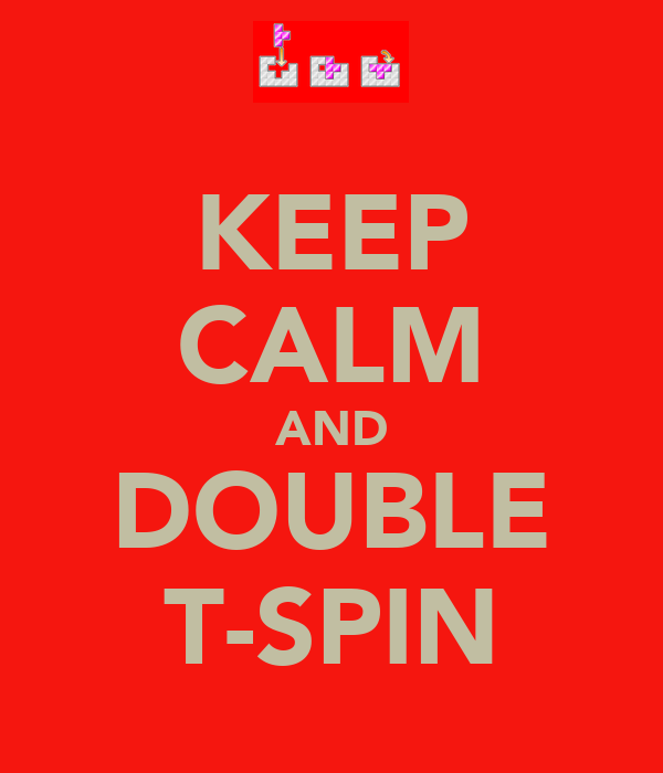 KEEP CALM AND DOUBLE T-SPIN