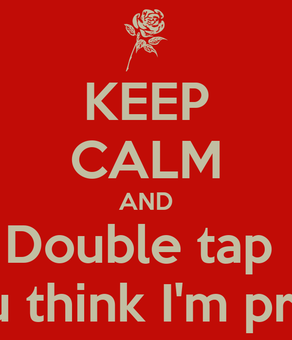 KEEP CALM AND Double tap  If you think I'm pretty💕