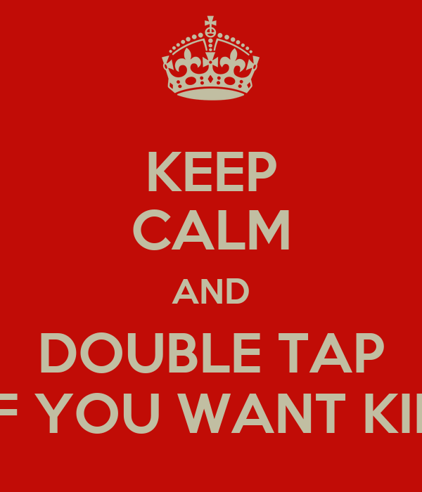 KEEP CALM AND DOUBLE TAP  IF YOU WANT KIK