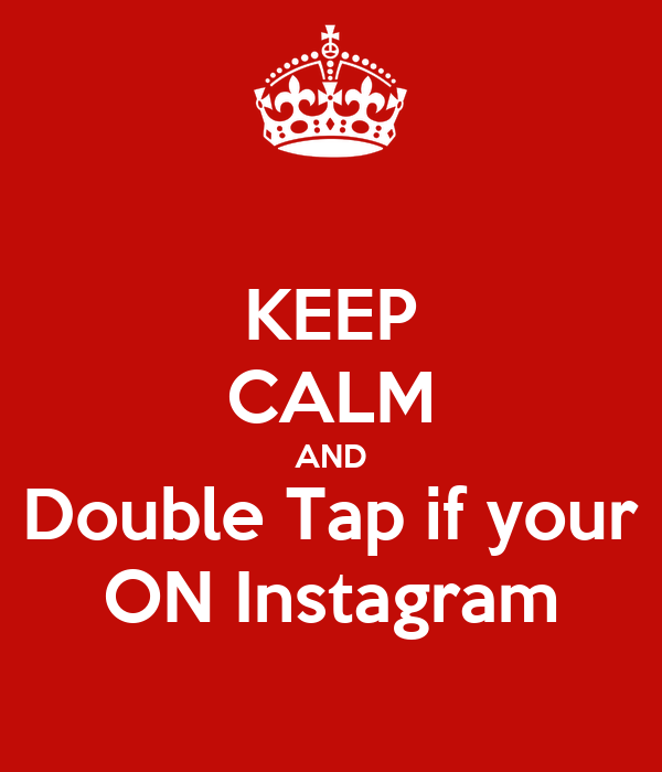 KEEP CALM AND Double Tap if your ON Instagram