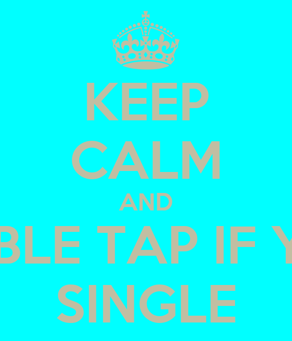 KEEP CALM AND DOUBLE TAP IF YOUR SINGLE