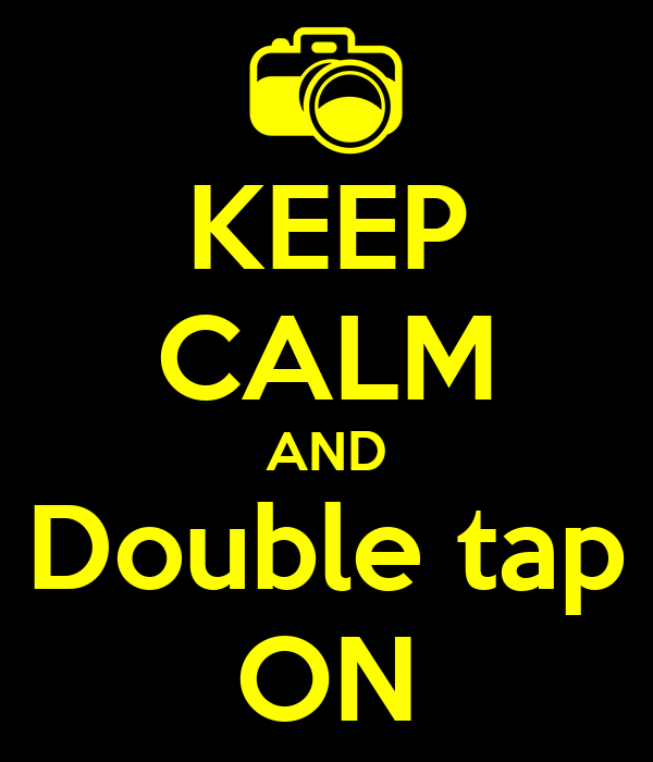 KEEP CALM AND Double tap ON
