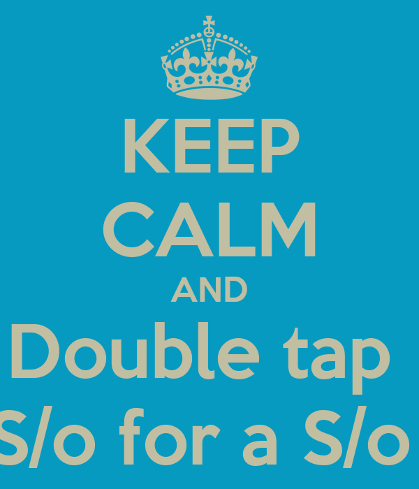 KEEP CALM AND Double tap  S/o for a S/o