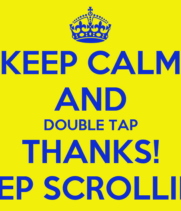 KEEP CALM AND DOUBLE TAP THANKS! KEEP SCROLLING