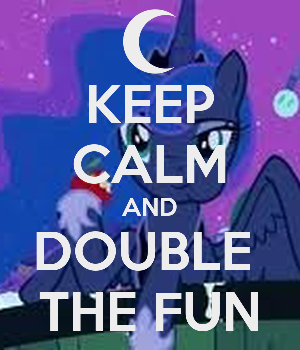 KEEP CALM AND DOUBLE  THE FUN