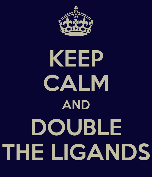 KEEP CALM AND DOUBLE THE LIGANDS