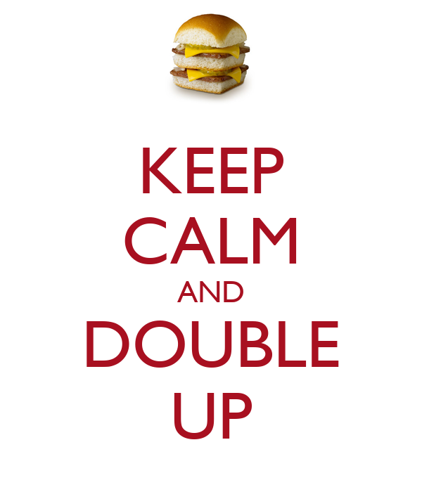 KEEP CALM AND DOUBLE UP