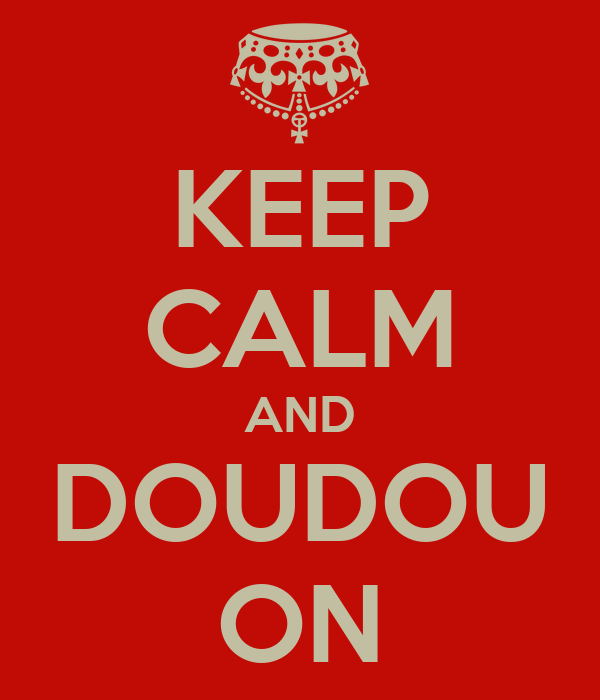 KEEP CALM AND DOUDOU ON