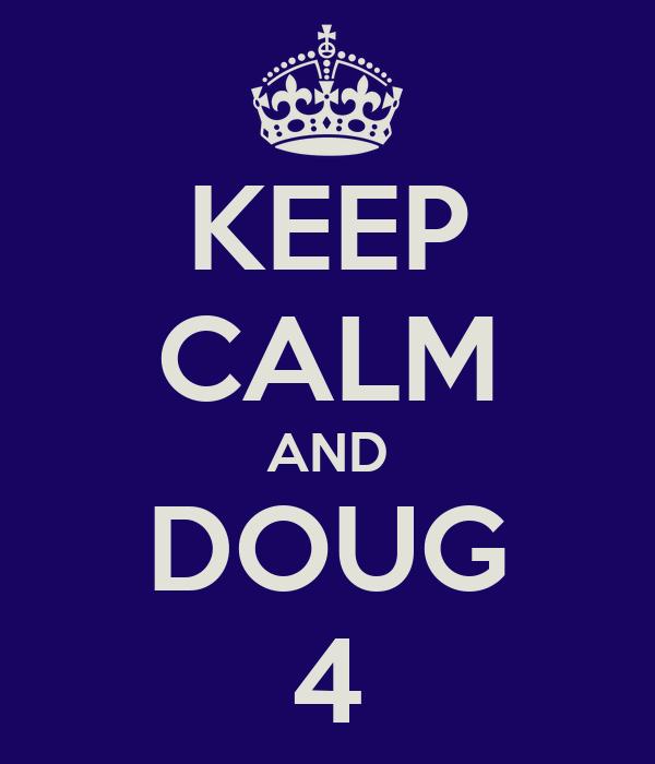 KEEP CALM AND DOUG 4