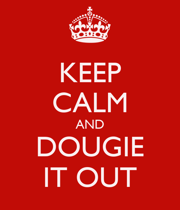 KEEP CALM AND DOUGIE IT OUT
