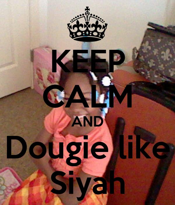 KEEP CALM AND Dougie like Siyah