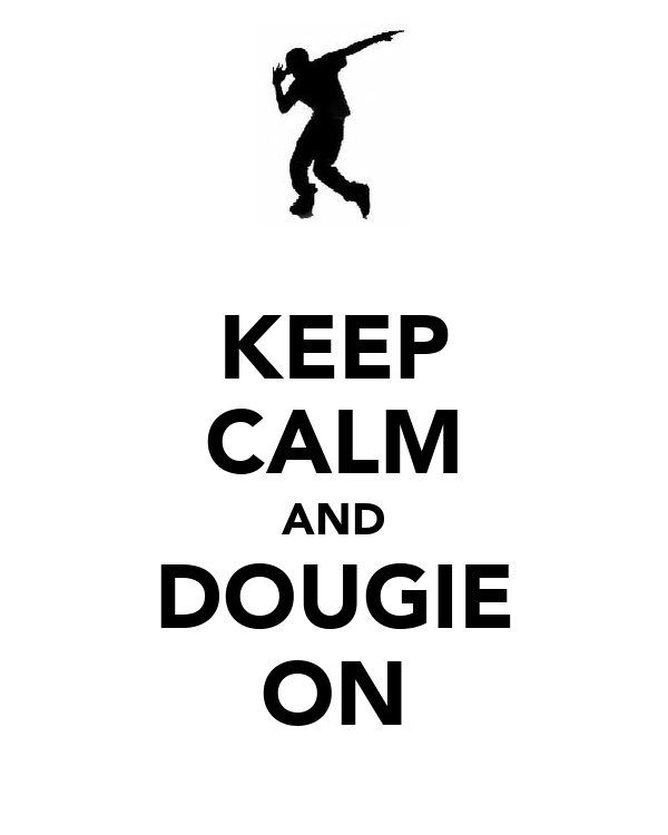 KEEP CALM AND DOUGIE ON
