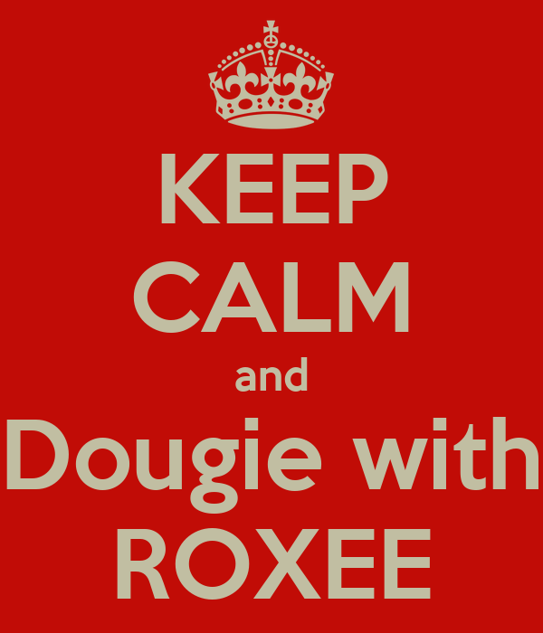 KEEP CALM and Dougie with ROXEE