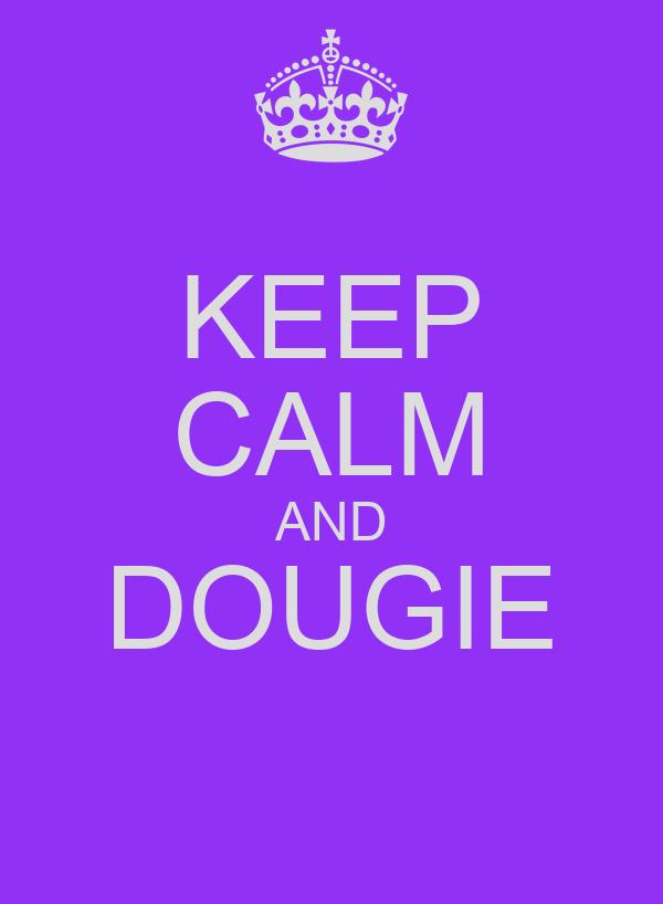 KEEP CALM AND DOUGIE