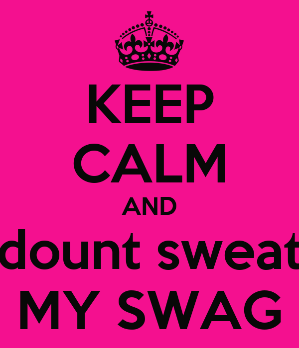 KEEP CALM AND dount sweat MY SWAG