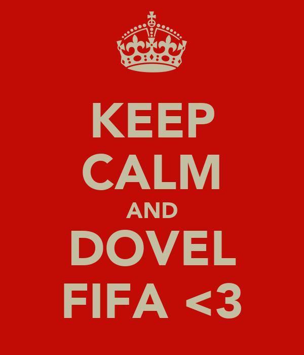 KEEP CALM AND DOVEL FIFA <3