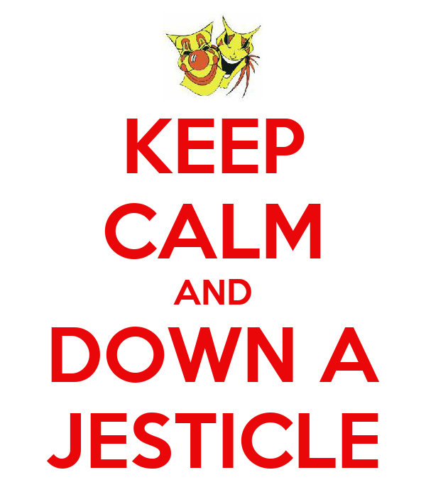 KEEP CALM AND DOWN A JESTICLE