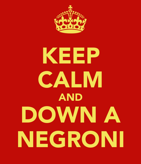 KEEP CALM AND DOWN A NEGRONI