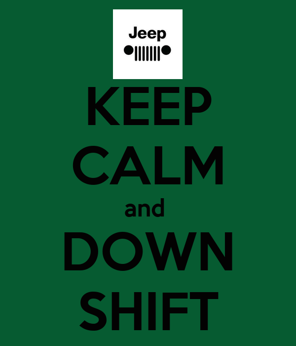 KEEP CALM and  DOWN SHIFT