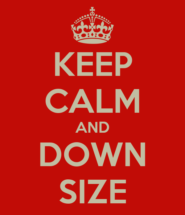 KEEP CALM AND DOWN SIZE