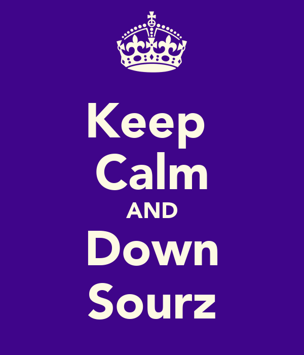 Keep  Calm AND Down Sourz