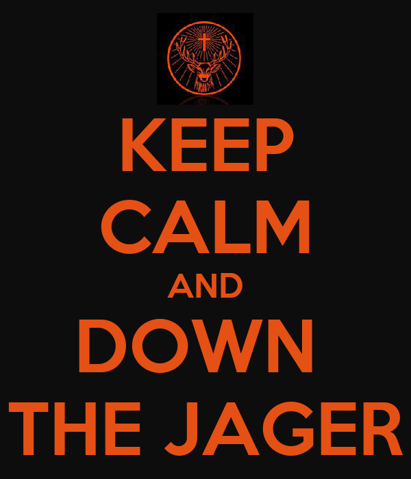 KEEP CALM AND DOWN  THE JAGER