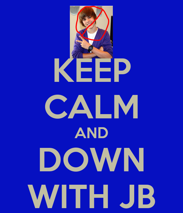 KEEP CALM AND DOWN WITH JB