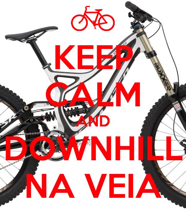KEEP CALM AND DOWNHILL NA VEIA