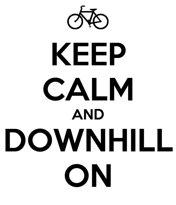KEEP CALM AND DOWNHILL ON