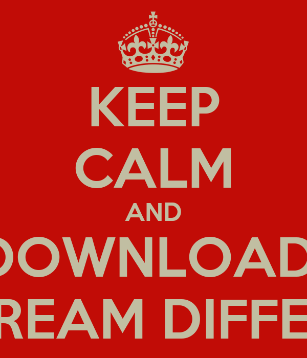 KEEP CALM AND DOWNLOAD  A DREAM DIFFERED