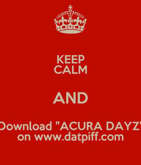 """KEEP CALM AND Download """"ACURA DAYZ"""" on www.datpiff.com"""