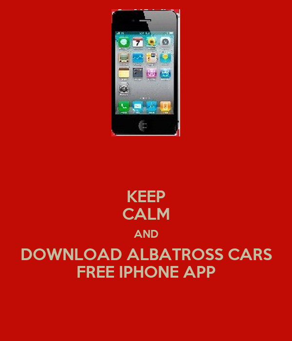 KEEP CALM AND DOWNLOAD ALBATROSS CARS FREE IPHONE APP