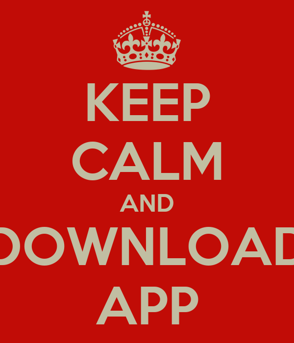 KEEP CALM AND DOWNLOAD APP