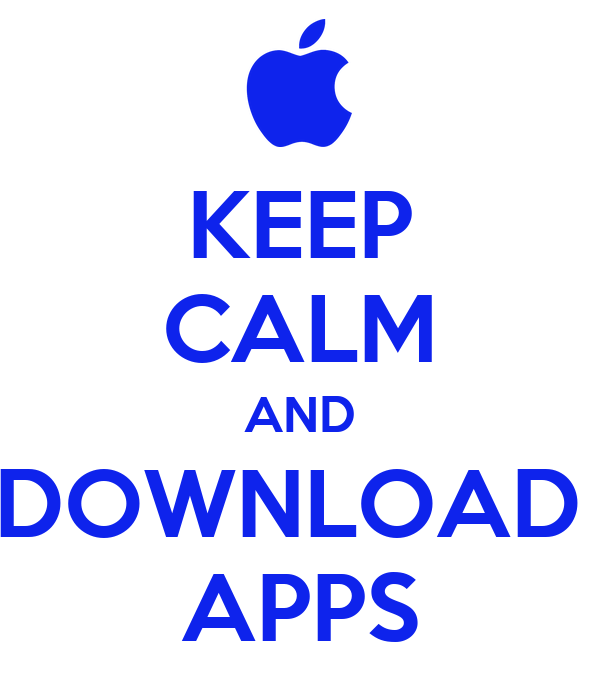 KEEP CALM AND DOWNLOAD  APPS