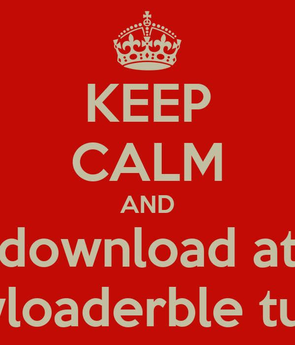KEEP CALM AND download at dowloaderble tunes
