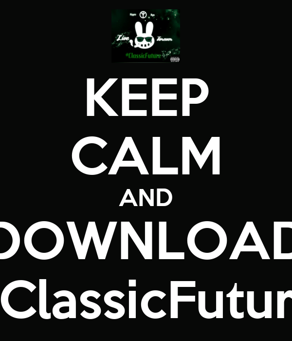 KEEP CALM AND DOWNLOAD #ClassicFuture