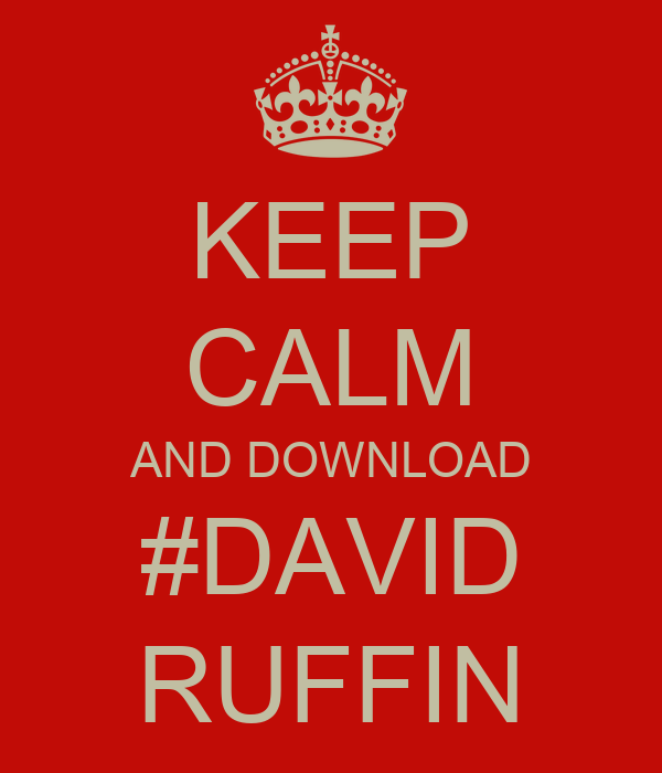 KEEP CALM AND DOWNLOAD #DAVID RUFFIN