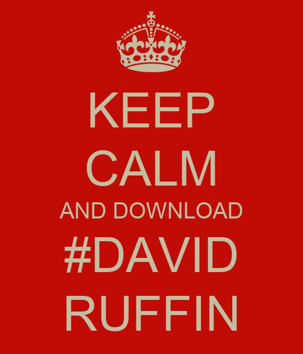 KEEP CALM AND DOWNLOAD #DAVID RUFFIN
