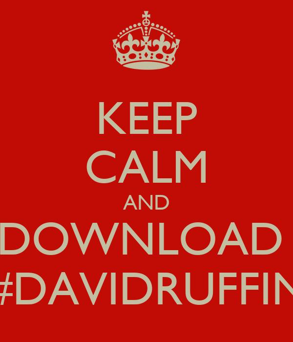 KEEP CALM AND DOWNLOAD  #DAVIDRUFFIN