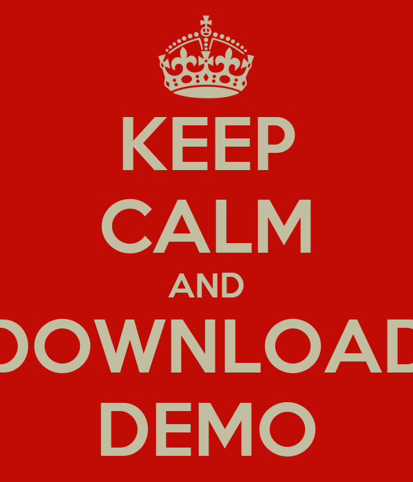 KEEP CALM AND DOWNLOAD DEMO